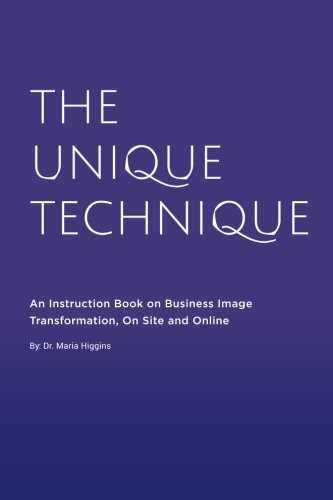 The Unique Technique: An Instruction Book About Business Image Transformation, On Site and Online