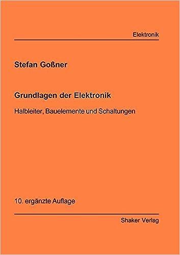 Grundlagen der Elektronik. Halbleiter, Bauelemente und Schaltungen ...