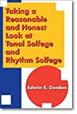 Taking a Reasonable and Honest Look at Tonal Solfege and Rhythm Solfege, Gordon, Edwin E., 1579997473
