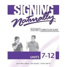 Signing Naturally: Units 7-12 Teachers Curriculum by Harris Communications