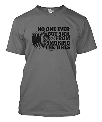 No One Ever Got Sick from Smoking Tires Men's T-Shirt (Charcoal, X-Large)