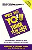Who Do You Think You Are . . . Anyway? : How Your Unique Personality Style Acts, Interacts, and Reacts with Others, Rohm, Robert A., 0964108038