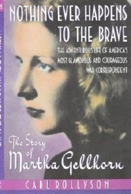 Nothing Ever Happens to the Brave: The Story of Martha Gellhorn