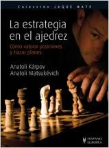 La estrategia en el ajedrez / The Strategy in Chess: Como valorar posiciones y trazar planes / How to Value Positions and Develop Plans (Jaque Mate / Checkmate)