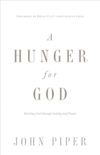 A Hunger for God (Redesign): Desiring God through Fasting and Prayer
