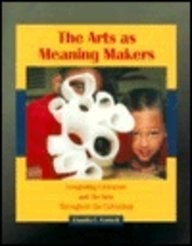Arts as Meaning Makers, The: Integrating Literature and the Arts Throughout the Curriculum