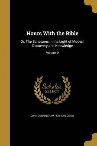Download Hours with the Bible: Or, the Scriptures in the Light of Modern Discovery and Knowledge; Volume 2 pdf