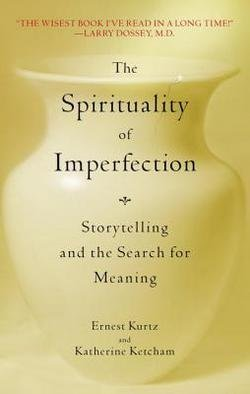 Ernest Kurtz: The Spirituality of Imperfection : Storytelling and the Search for Meaning (Paperback); 1994 Edition