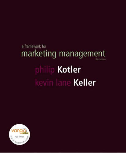 Framework for Marketing Management: WITH Global Marketing, a Decision-oriented Approach AND The Marketing Plan Handbook