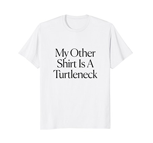 The Cut - My Other Shirt Is A Turtleneck Tee ()