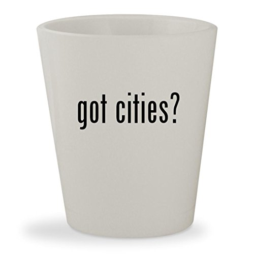 got cities? - White Ceramic 1.5oz Shot (Party City In Phoenix)