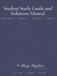 Study Guide with Student Solutions Manual for Aufmann/Barker/Nation's College Algebra and Trigonometry, 6th