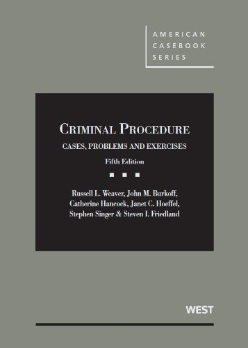 By Russell L Weaver Weaver, Burkoff, Hancock, Hoeffel, Singer and Friedland's Criminal Procedure, Cases, Problems and Ex (5th Edition) pdf