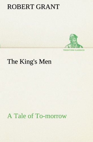 Read Online The King's Men A Tale of To-morrow (TREDITION CLASSICS) ebook