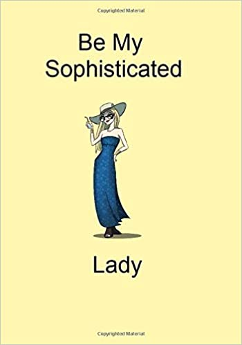 Be My Sophisticated Lady: A Funny Gift Journal Notebook...A ...