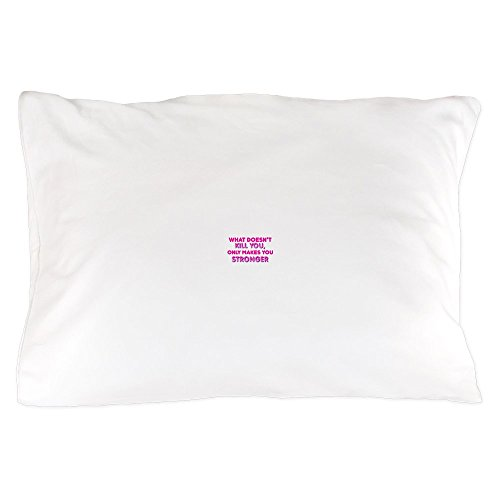 CafePress What Doesnt Kill You Only Makes You Stronger Pillo Standard Size Pillow Case, 20