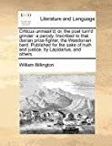 Criticus Unmask'D; or, the Poet Turn'D Grinder, William Billington, 1171386745