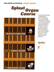 Palmer Hughes Spinet Organ Course - Palmer-Hughes Spinet Organ Course, Book 7