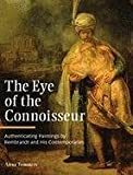 The Eye of the Connoisseur : Authenticating Paintings by Rembrandt and His Contemporaries, Tummers, Anna, 1606060848