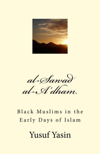 al-Sawad al-A'dham: Black Muslims in the Early Days of Islam