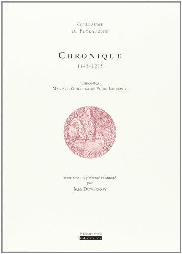 Chronique 1145-1275 =: Chronica magistri Guillelmi de Podio Laurentii