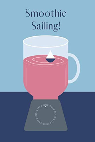 Smoothie Sailing: A recipe book for all of your favorite smoothie creations! by Altitude Creative Endeavors