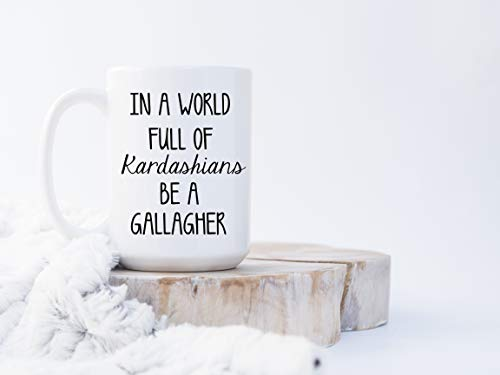 Little Elk Designs - In a World Full of Kardashians Be A Gallagher Funny Gift - Ceramic Coffee Mug White Large 15 ounce