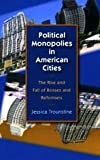 Political Monopolies in American Cities: The Rise and Fall of Bosses and Reformers