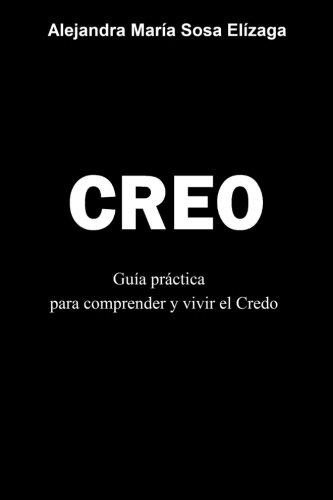 Creo: Guía práctica para comprender y vivir el Credo (Spanish Edition)