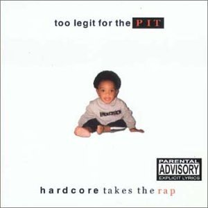 Too Legit for the Pit: Hardcore Takes the Rap by VARIOUS ARTISTS ()