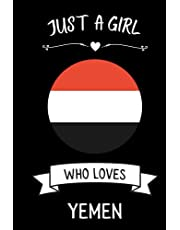 Just A Girl Who Loves Yemen: Cute Notebook for Yemen Lovers. Girls and boys Gifts Blank Lined Ruled diary for kids and women Who loves Yemen