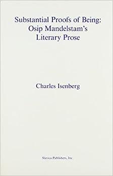 Book Substantial Proofs of Being: Osip Mandelstams Literary Prose by Charles Isenberg (1987-09-01)