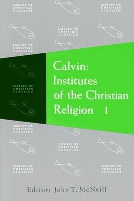 Calvin Institutes of the Christian Religion (Volume One)