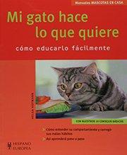 Mi gato hace lo que quiere. Mascotas en casa (Mascotas En Casa / House Pets) (Spanish Edition) - Helga Hofmann