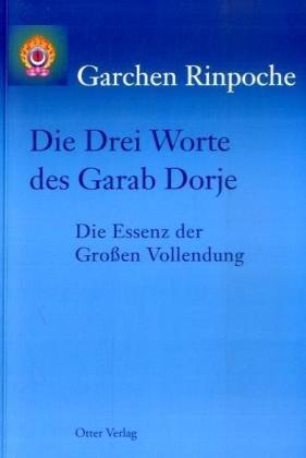 Die Drei Worte des Garab Dorje: Die Essenz der Großen Vollendung