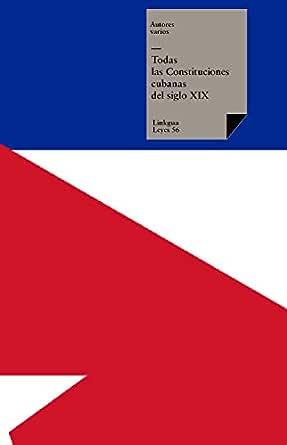 Todas las Constituciones cubanas del siglo XIX (Leyes nº 56) eBook ...
