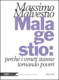 Mala gestio: perché i veneti stanno tornando poveri Copertina flessibile – 4 apr 2012 Massimo Malvestio Marsilio 8831712020 Veneto