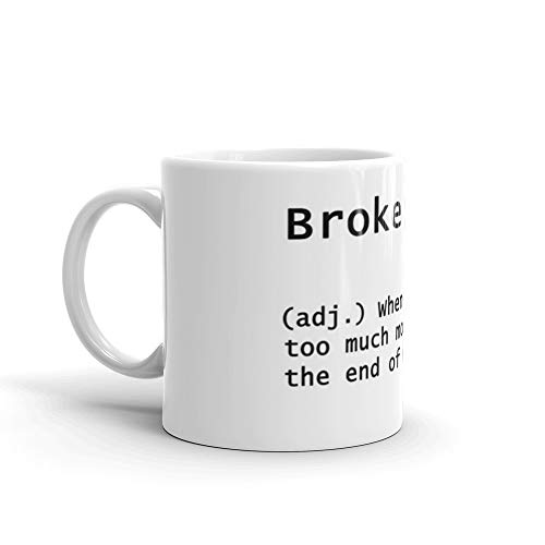 BROKE in a modern meaning Mug 11 Oz White Ceramic