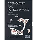 Cosmology and Particle Physics : Verbier, Switzerland, 17-28 July, 2000, , 1563969866