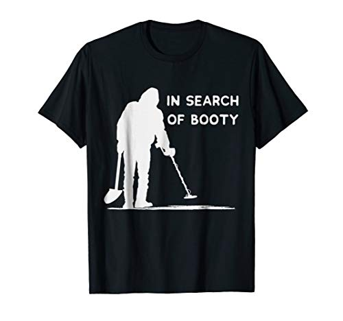 Funny Metal Detecting Shirt - In Search Of Booty