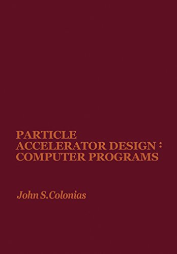 Particle Accelerator Design: Computer Programs: Computer Programmes by [ Colonias, John]