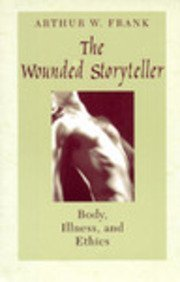 The Wounded Storyteller: Body, Illness, and Ethics by University of Chicago Press