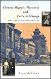 Chinese Migrant Networks and Cultural Change : Peru, Chicago, and Hawaii, 1900-1936, McKeown, Adam, 0226560244