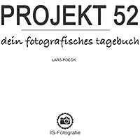Projekt 52 - dein fotografisches Tagebuch: Perfekte Begleitung für deine kreativen Foto-Aufgaben inkl. Kopiervorlagen, Fotografie-Spickzetteln und Inspirations-Tipps