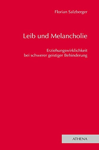 Leib und Melancholie: Erziehungswirklichkeit bei schwerer geistiger Behinderung (Lehren und Lernen mit behinderten Menschen, Band 16)
