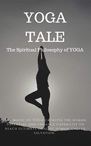 Yoga Tale: The Spiritual Philosophy Of Yoga (Yoga, Meditation, Self Help, Self Development, Spirituality, Psychic, Mind Power)