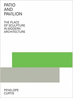 Patio and Pavilion: The Place of Sculpture in Modern Architecture (Getty)