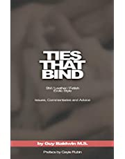 Ties that Bind: SM / Leather / Fetish / Erotic Style: Issues, Commentaries and Advice