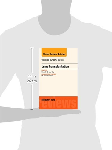 Lung Transplantation, An Issue of Thoracic Surgery Clinics (The Clinics: Surgery)