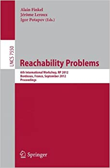 Reachability Problems: 6th International Workshop, RP 2012, Bordeaux, France, September 17-19, 2012. Proceedings (Lecture Notes in Computer Science/Theoretical Computer Science and General Issues)